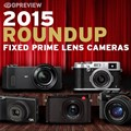2015 Roundups: Fixed Prime Lens Cameras